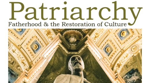 Patriarchy: Fatherhood & the Restoration of Culture