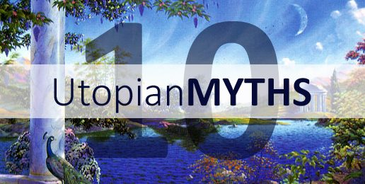 The Top 10 Utopian Myths