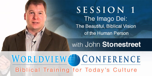 Stonestreet: The Beautiful Biblical Vision of the Human Person