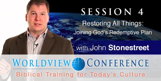 Stonestreet: Restoring All Things: Joining God's Redemptive Plan