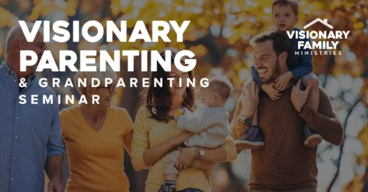 Visionary Parenting & Grandparenting Seminar
